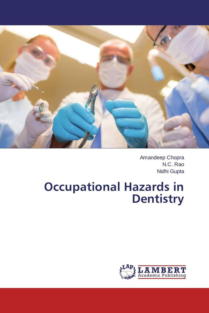 Occupational Hazards in Dentistry karanprakash singh ramanpreet kaur bhullar and sumit kochhar forensic dentistry teeth and their secrets