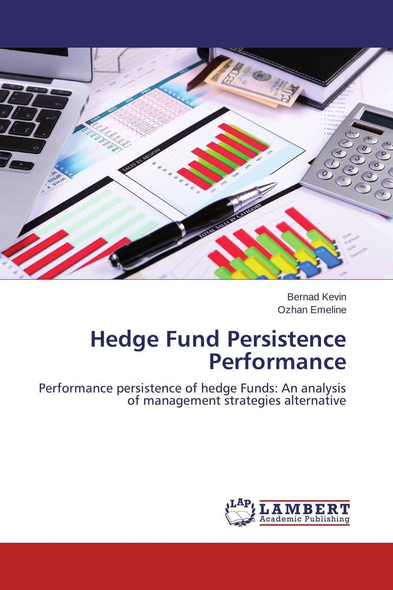 Hedge Fund Persistence Performance the hedge fund mechanism and global financial disasters