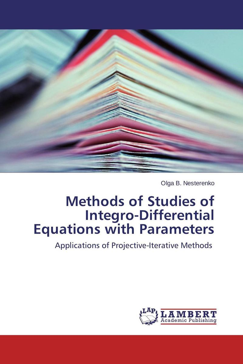 Methods of Studies of Integro-Differential Equations with Parameters collocation methods for volterra integral and related functional differential equations