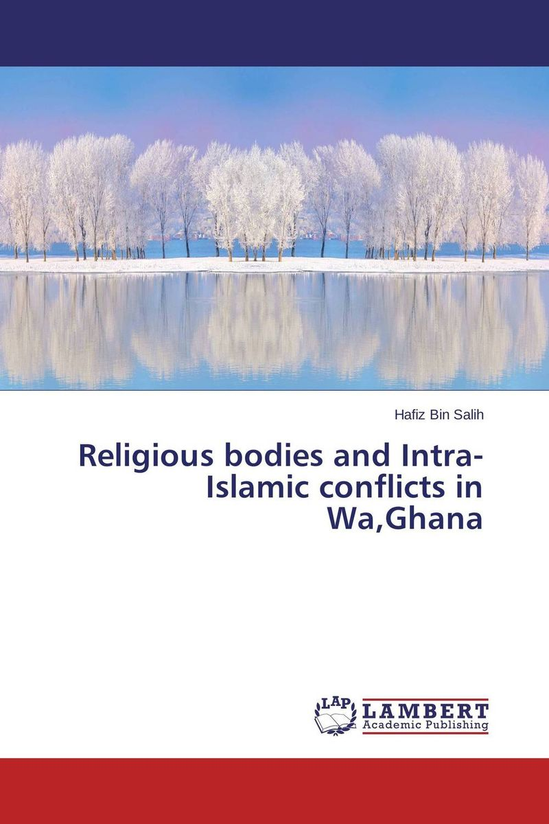 Religious bodies and Intra-Islamic conflicts in Wa,Ghana religious institutions and character building