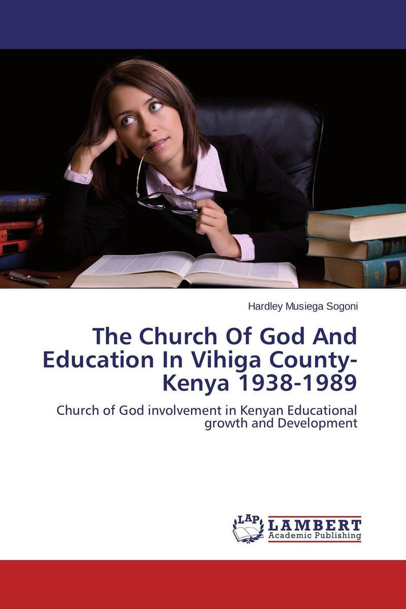 The Church Of God And Education In Vihiga County-Kenya 1938-1989 g1deon towards god