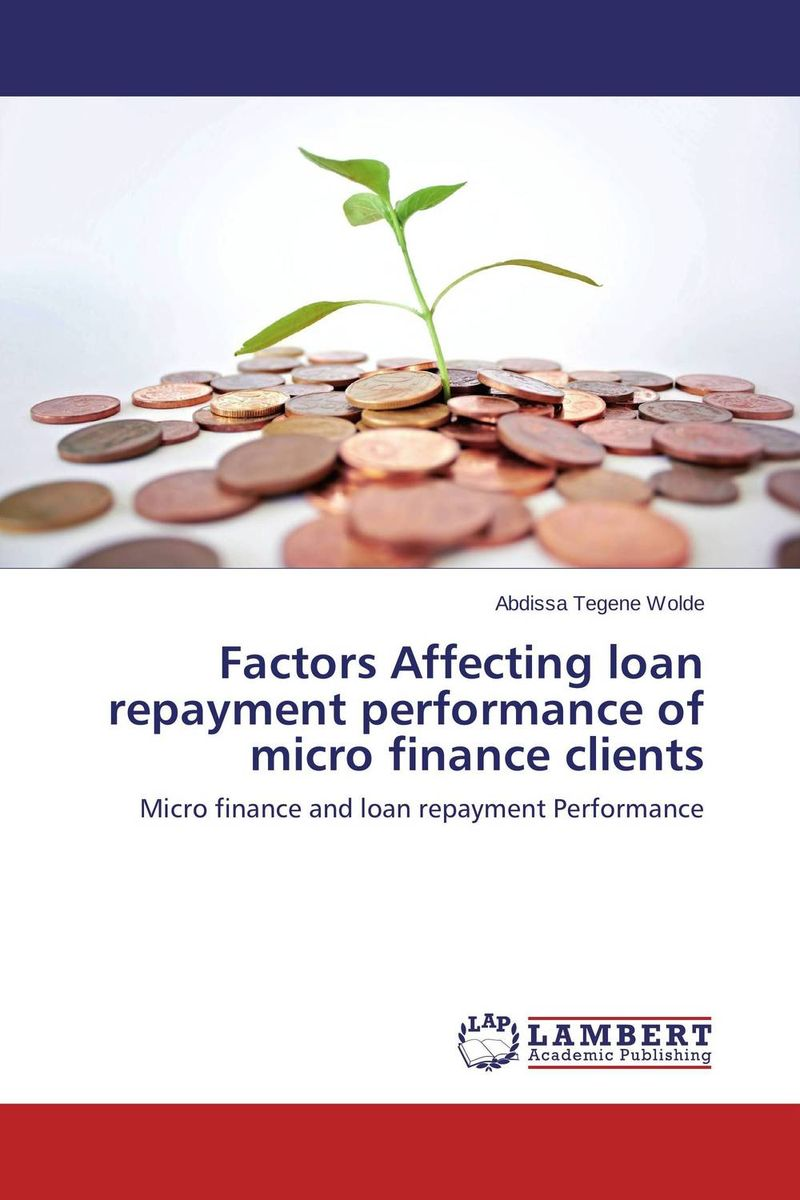 Factors Affecting loan repayment performance of micro finance clients jaynal ud din ahmed and mohd abdul rashid institutional finance for micro and small entreprises in india