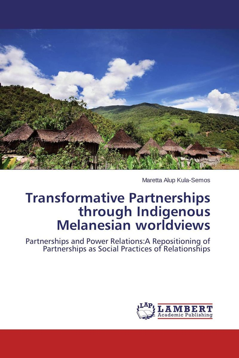 Transformative Partnerships through Indigenous Melanesian worldviews expansion of relevant education project in papua new guinea