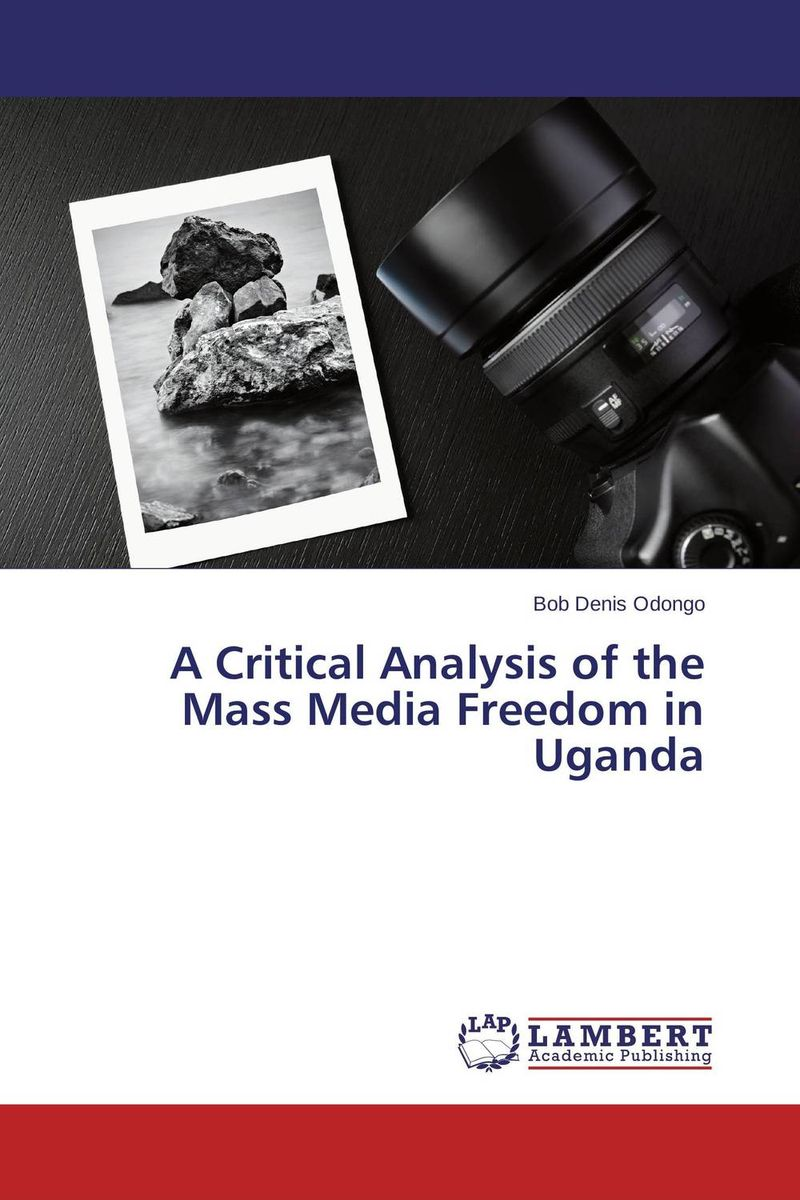 A Critical Analysis of the Mass Media Freedom in Uganda