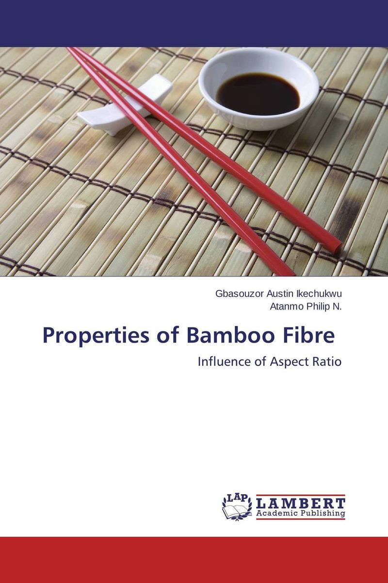 Properties of Bamboo Fibre gbasouzor austin ikechukwu and atanmo philip n properties of bamboo influence of volume fraction and fibre length