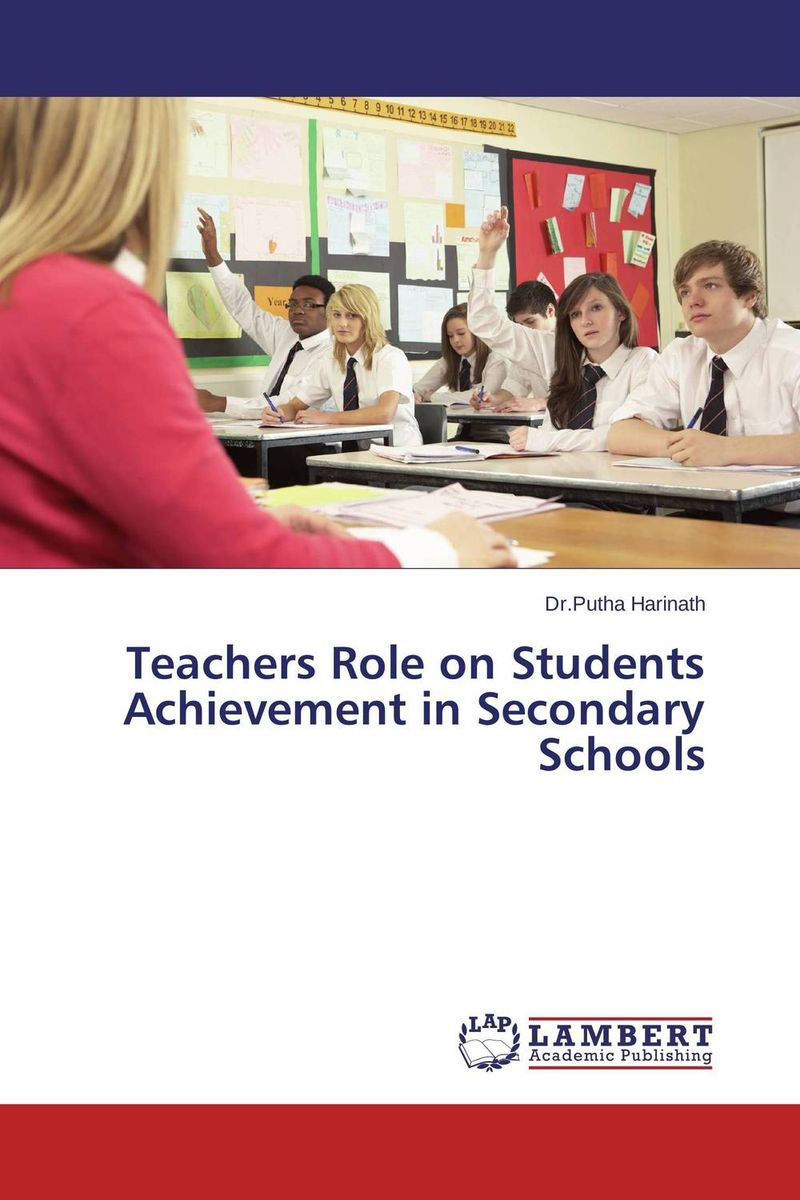 Teachers Role on Students Achievement in Secondary Schools the principal s role in getting teachers to collaborate