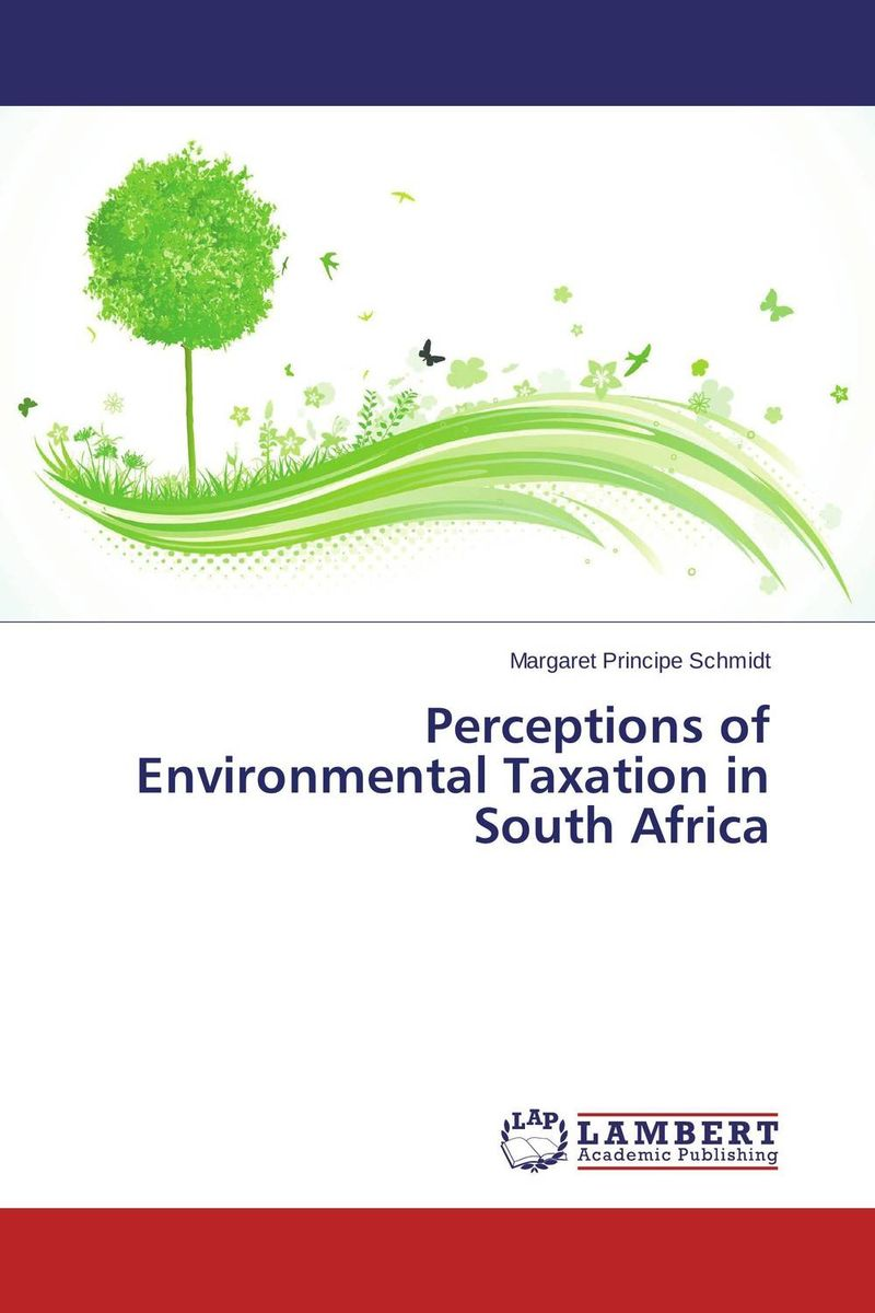 Perceptions of Environmental Taxation in South Africa seeing things as they are