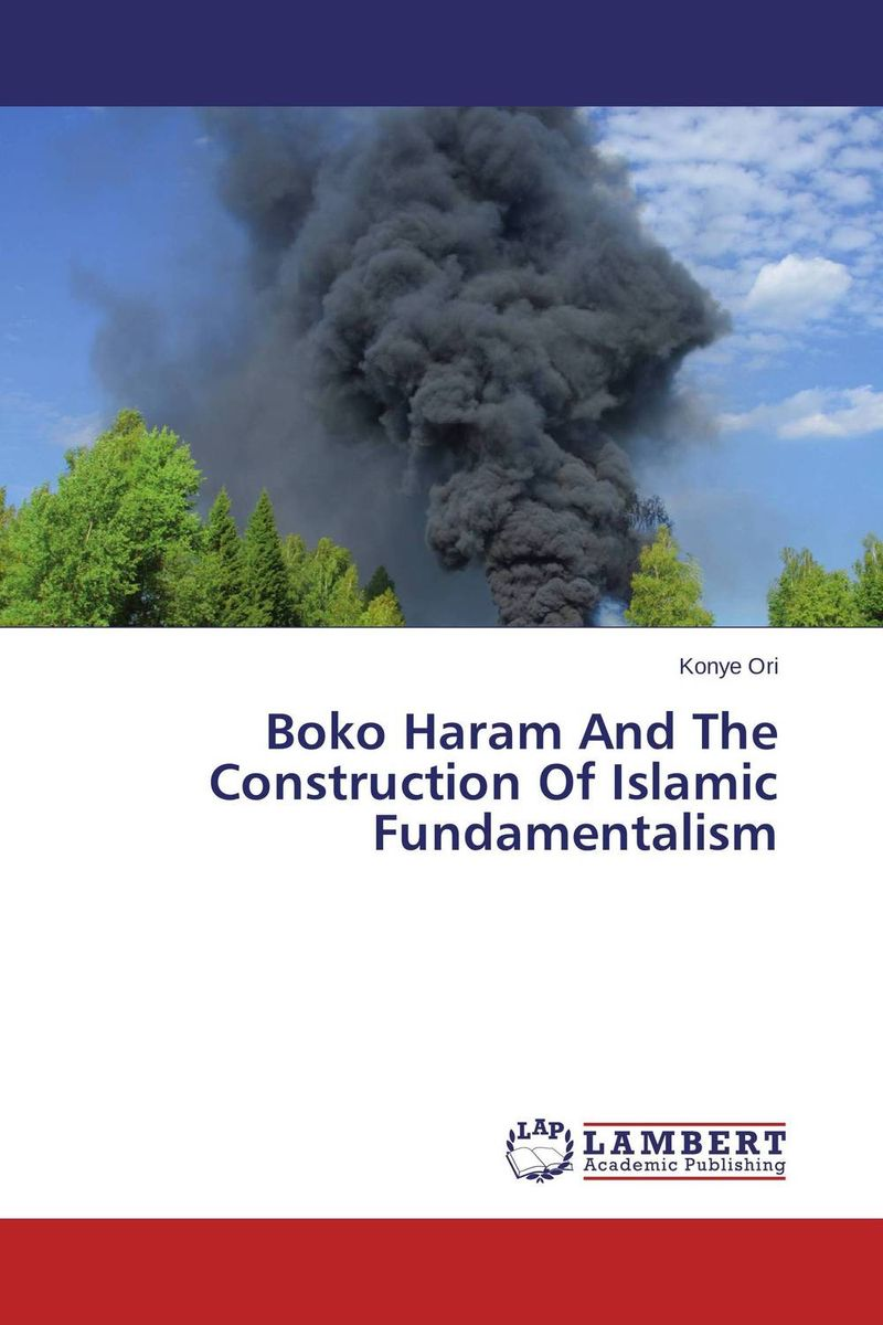 Boko Haram And The Construction Of Islamic Fundamentalism islam between jihad and terrorism