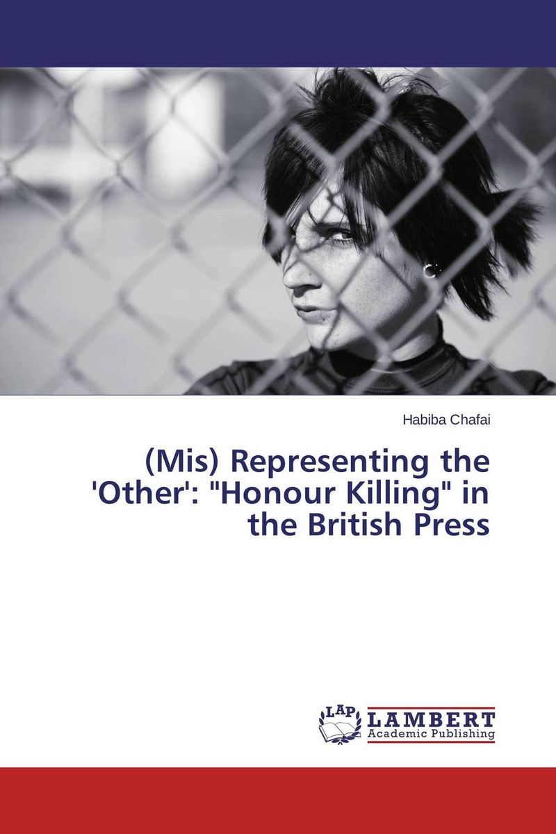 (Mis) Representing the 'Other': Honour Killing in the British Press