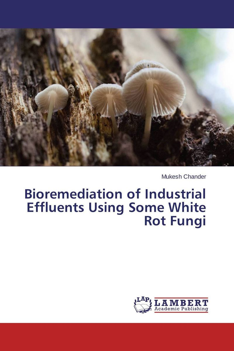 Bioremediation of Industrial Effluents Using Some White Rot Fungi production and purification of laccase from white rot fungi