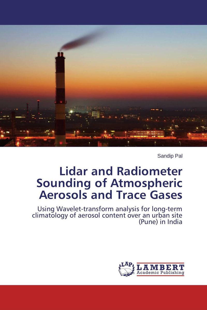 Lidar and Radiometer Sounding of Atmospheric Aerosols and Trace Gases
