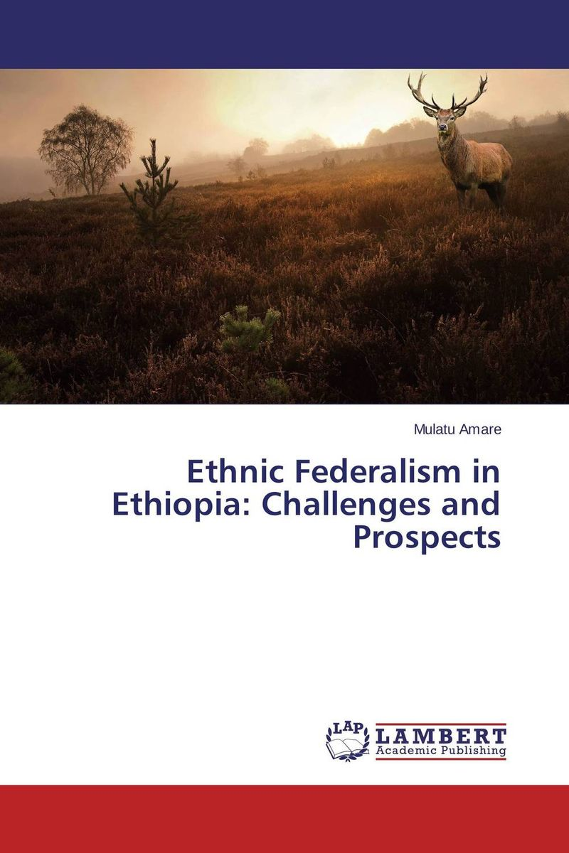 Ethnic Federalism in Ethiopia: Challenges and Prospects ethnic interactions in jama basin of north shewa ethiopia
