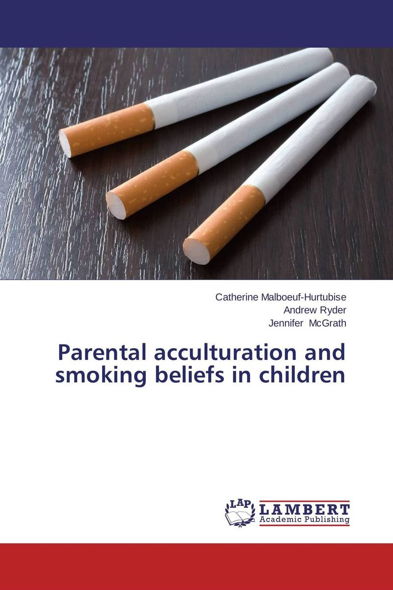 Parental acculturation and smoking beliefs in children folk beliefs and nourishment of environment