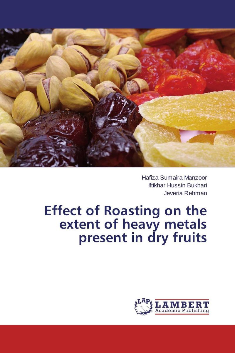 Effect of Roasting on the extent of heavy metals present in dry fruits marwan a ibrahim effect of heavy metals on haematological and testicular functions
