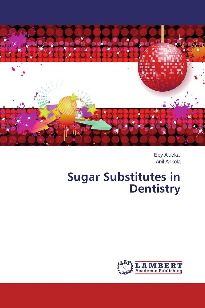 Sugar Substitutes in Dentistry seeing things as they are
