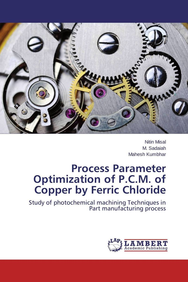 Process Parameter Optimization of P.C.M. of Copper by Ferric Chloride цена