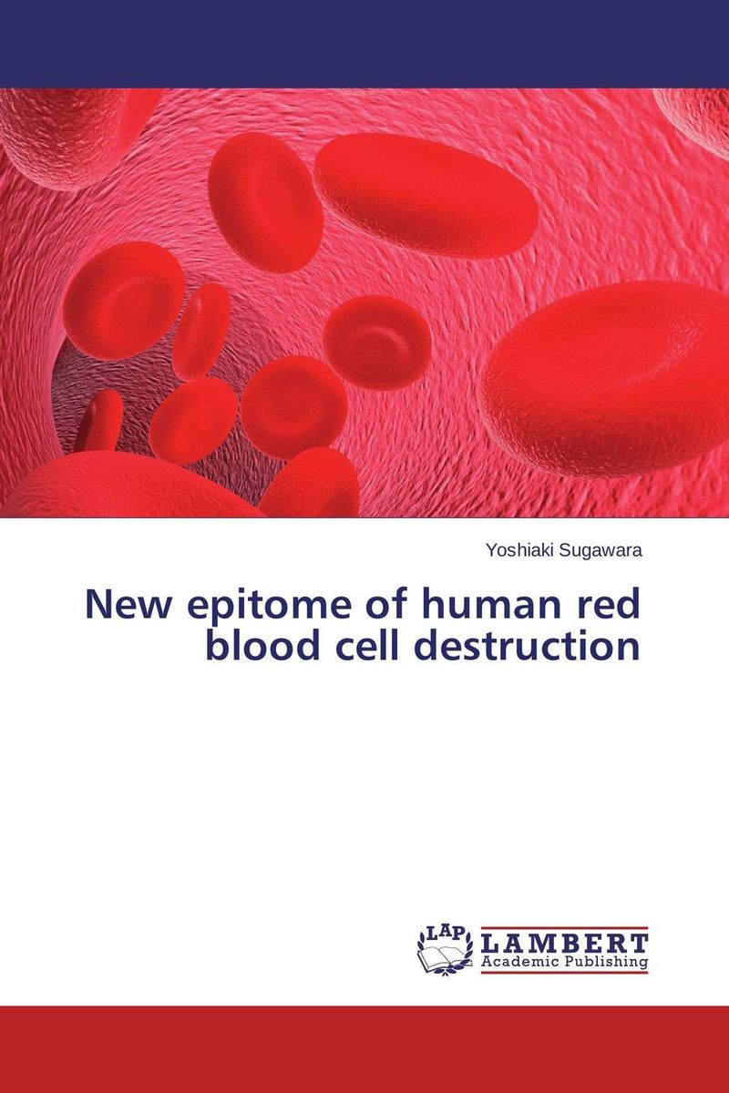 New epitome of human red blood cell destruction bodies the whole blood pumping story