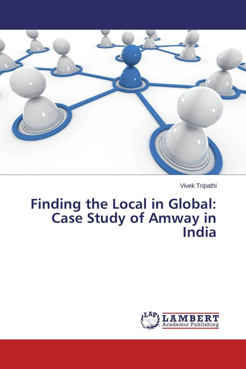 Finding the Local in Global: Case Study of Amway in India the application of global ethics to solve local improprieties