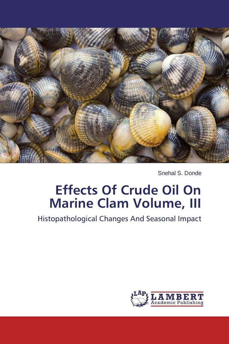 Effects Of Crude Oil On Marine Clam Volume, III md ashaduzzaman and md yunus miah distillation of crude oil
