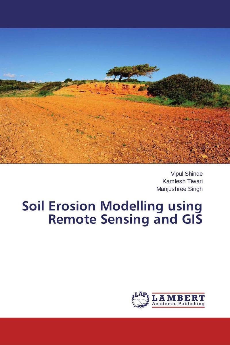 Soil Erosion Modelling using Remote Sensing and GIS  vipul shinde kamlesh tiwari and manjushree singh soil erosion modelling using remote sensing and gis