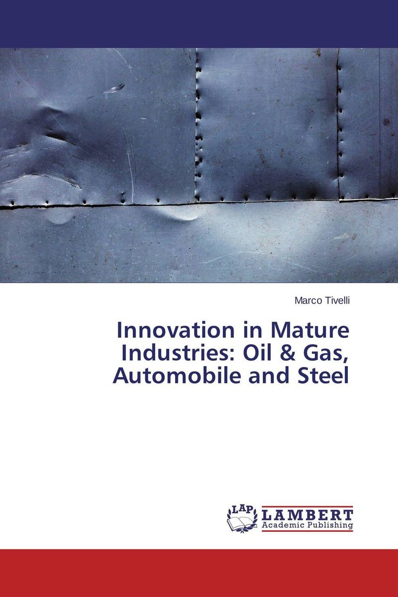 Innovation in Mature Industries: Oil & Gas, Automobile and Steel