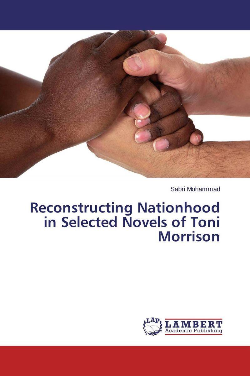 Reconstructing Nationhood in Selected Novels of Toni Morrison selected novels of george eliot
