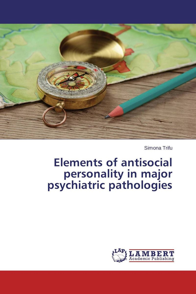 Elements of antisocial personality in major psychiatric pathologies psychiatric rehabilitation