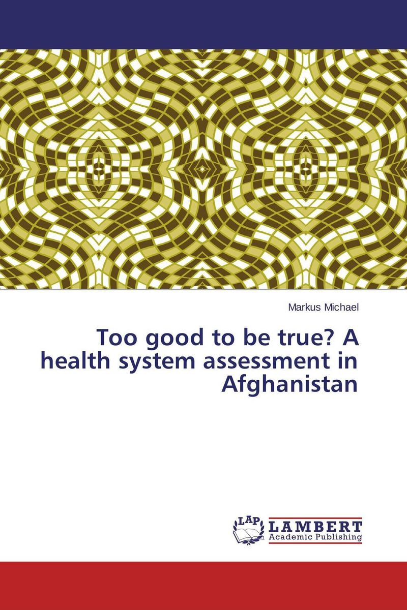Too good to be true? A health system assessment in Afghanistan a comparative study of public and private healthcare services