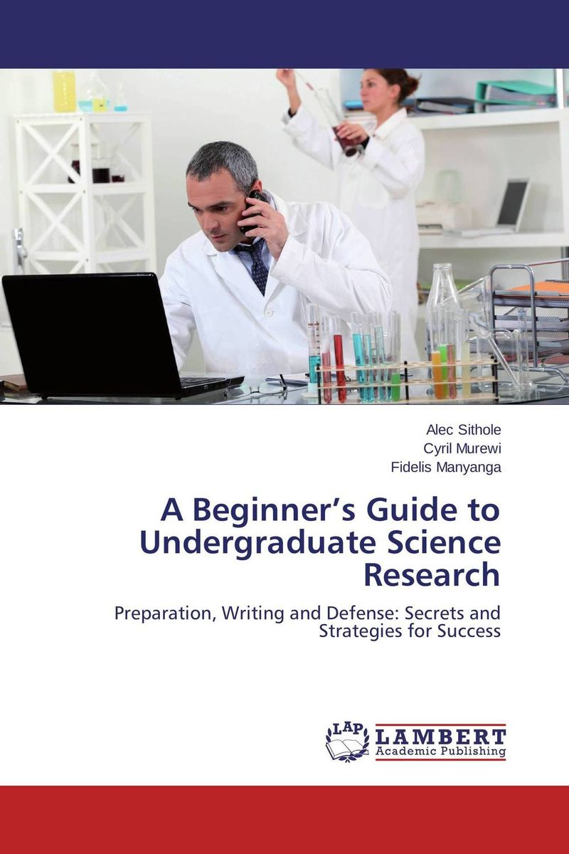 A Beginner's Guide to Undergraduate Science Research