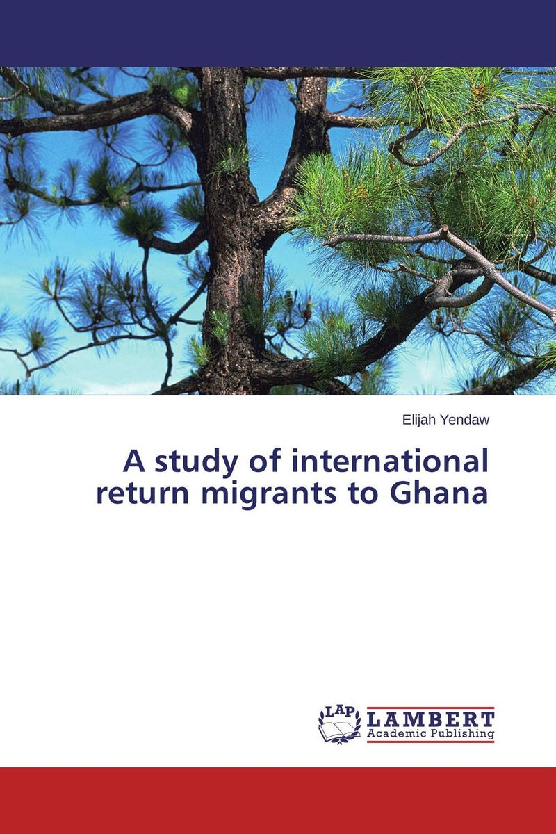 A study of international return migrants to Ghana an economic analysis of international student migration