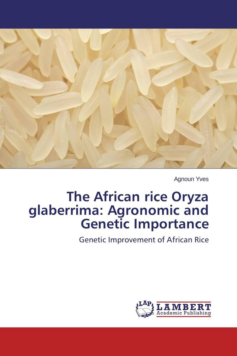 The African rice Oryza glaberrima: Agronomic and Genetic Importance sanjeev kumar kiran pathania and pawan kumar sharma breeding of rice oryza sativa l