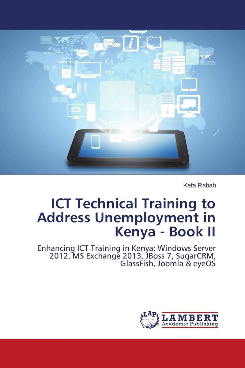 ICT Technical Training to Address Unemployment in Kenya - Book II jill anne o sullivan validating academic training versus industry training using erp