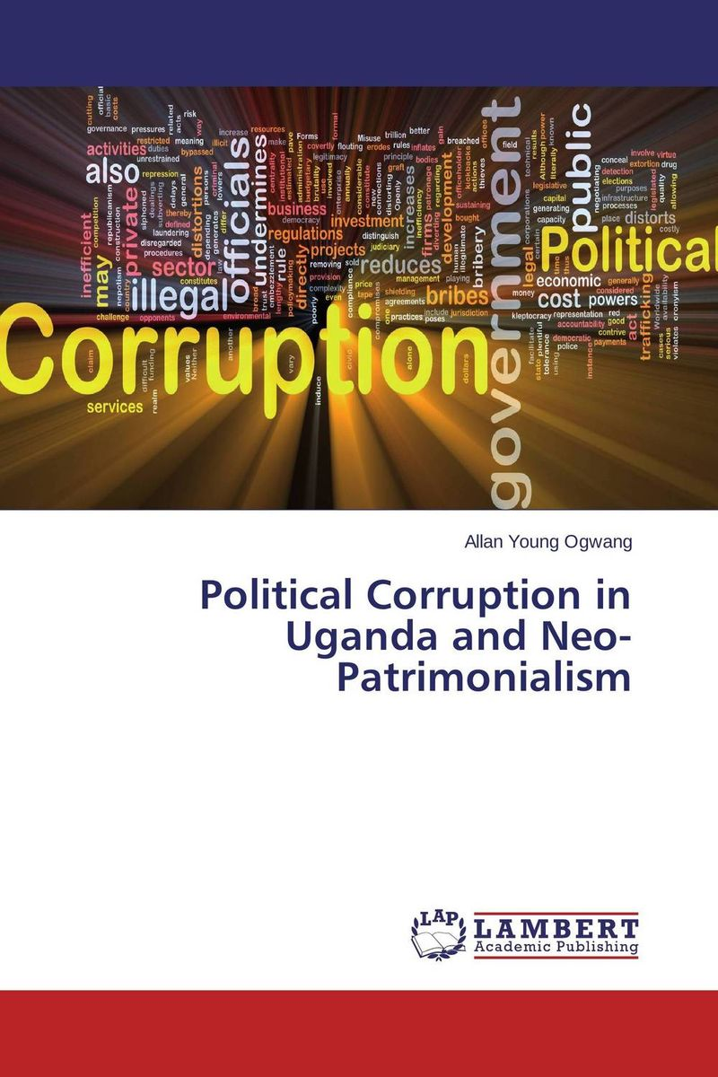 Political Corruption in Uganda and Neo-Patrimonialism an evaluation of the role of csos in promotion of upe uganda