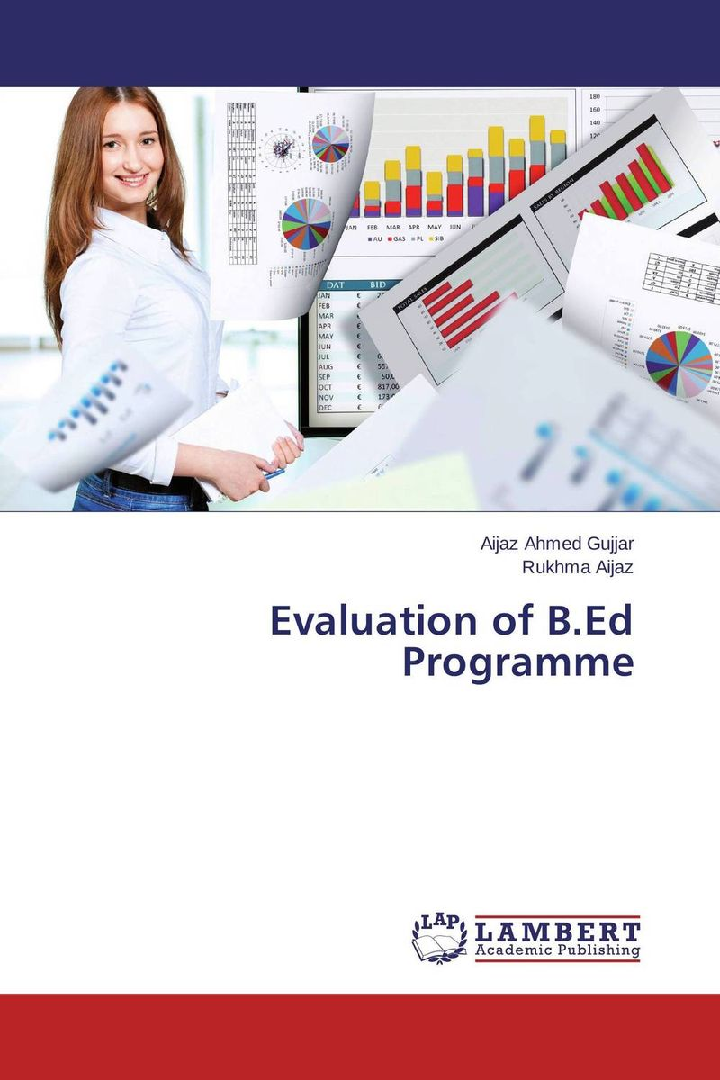 Evaluation of B.Ed Programme the role of evaluation as a mechanism for advancing principal practice