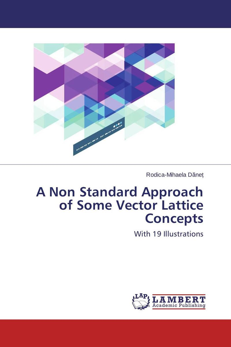 цена на A Non Standard Approach of Some Vector Lattice Concepts