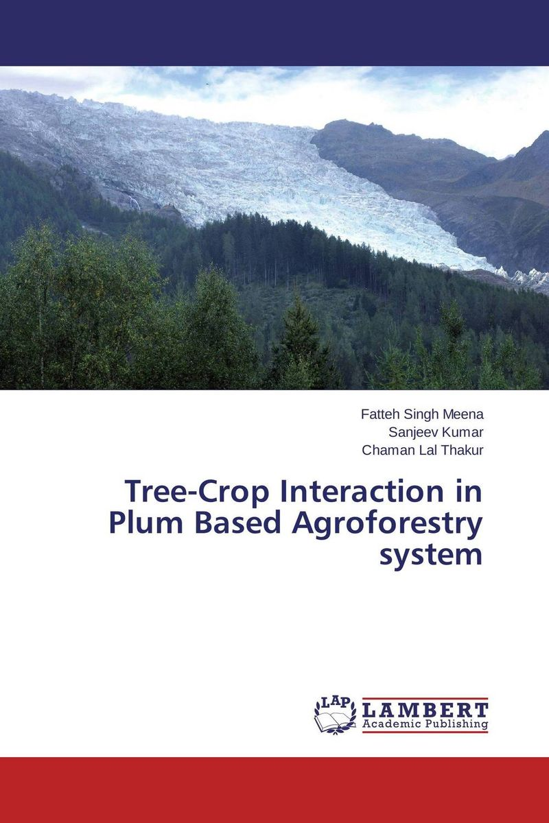 Tree-Crop Interaction in Plum Based Agroforestry system narinder kumar sharma h p singh and j s samra poplar and wheat agroforestry system
