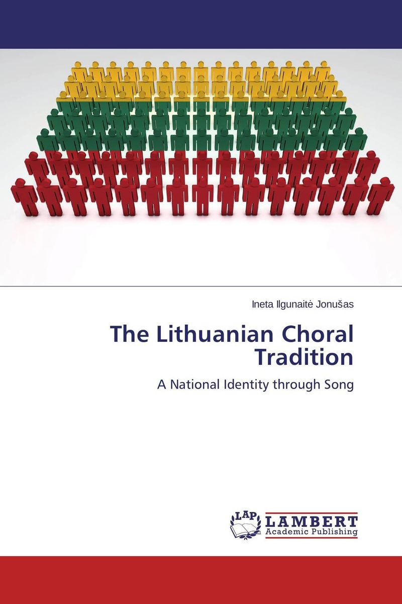 The Lithuanian Choral Tradition ineta ilgunaite jonusas the lithuanian choral tradition