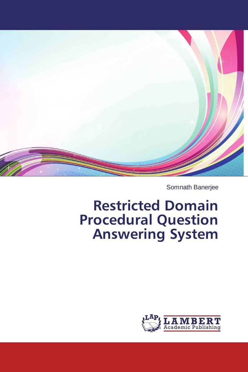 Restricted Domain Procedural Question Answering System