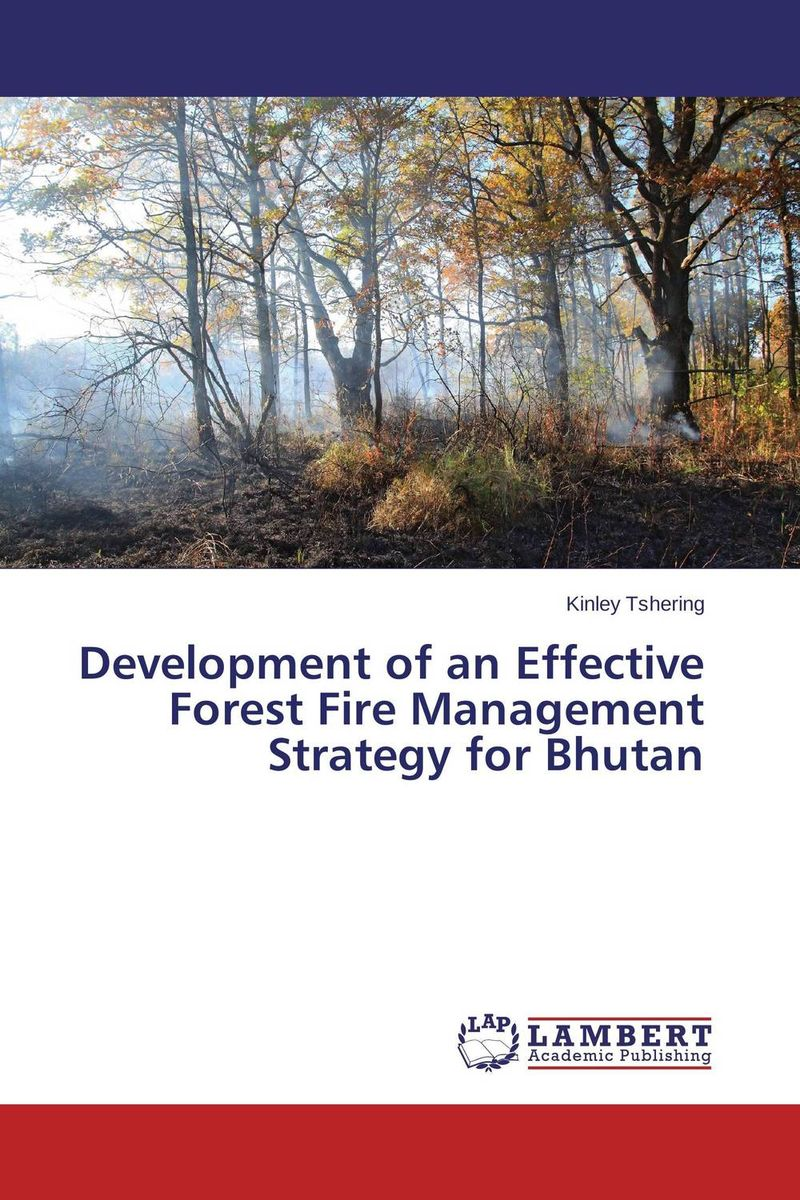 Development of an Effective Forest Fire Management Strategy for Bhutan alison janet koper the development of an effective wind energy regime in nova scotia