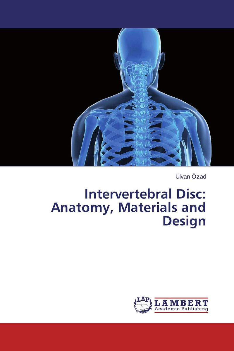 Intervertebral Disc: Anatomy, Materials and Design anatomy of a disappearance