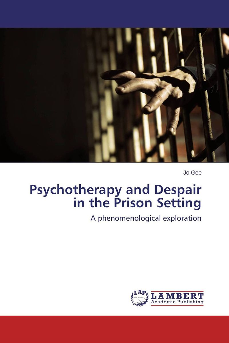 Psychotherapy and Despair in the Prison Setting in search of solutions – a new direction in psychotherapy rev