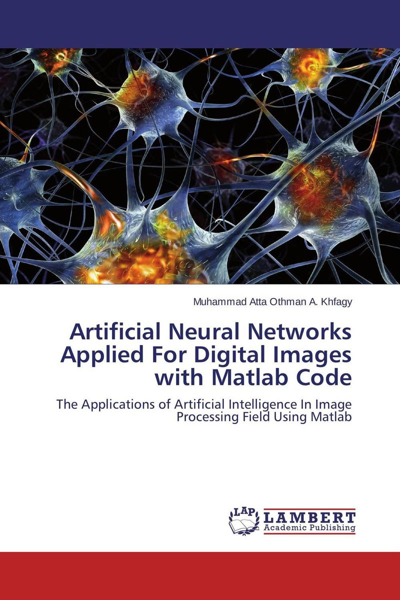 Artificial Neural Networks Applied For Digital Images with Matlab Code implement artificial intelligent optimization techniques with matlab