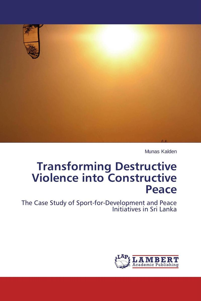 Transforming Destructive Violence into Constructive Peace helina befekadu the nature and effect of emotional violence