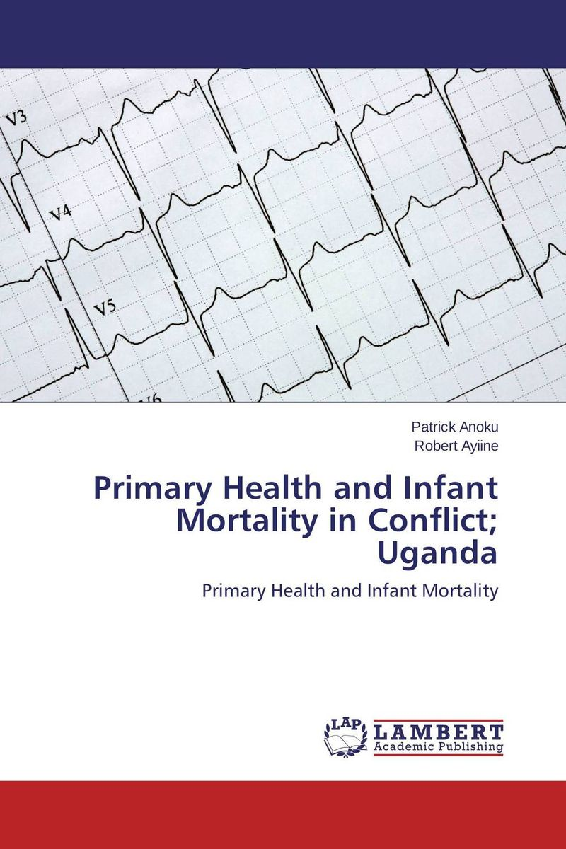 Primary Health and Infant Mortality in Conflict; Uganda adolescent motherhood in uganda