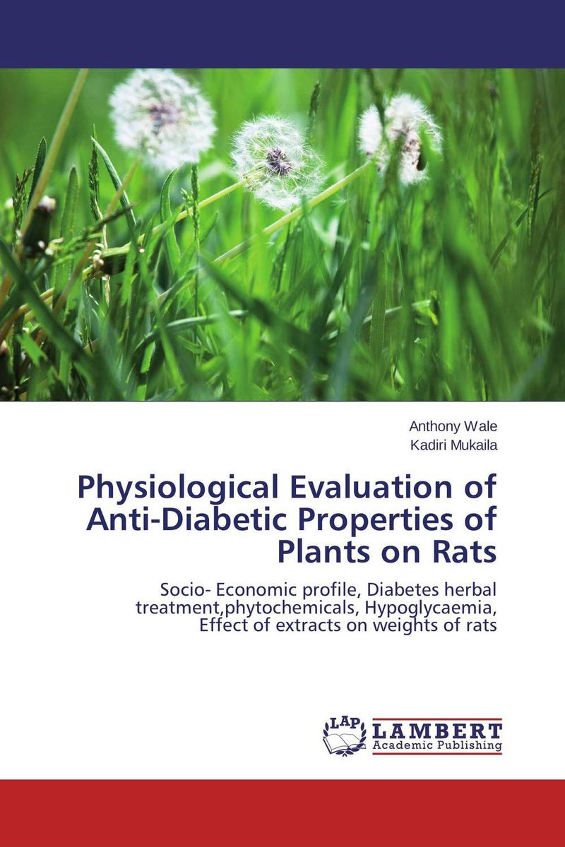 Physiological Evaluation of Anti-Diabetic Properties of Plants on Rats arsychll 100g