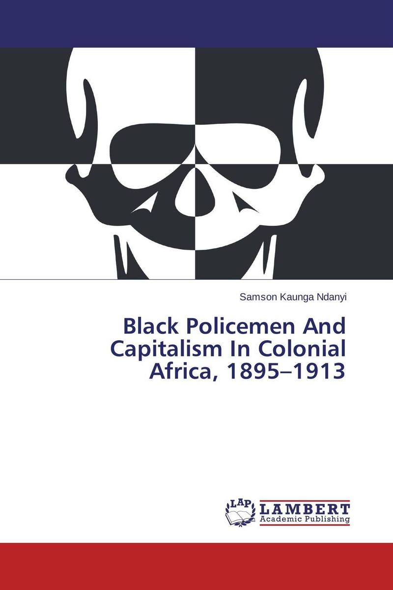 Black Policemen And Capitalism In Colonial Africa, 1895–1913 islam and the moral economy the challenge of capitalism