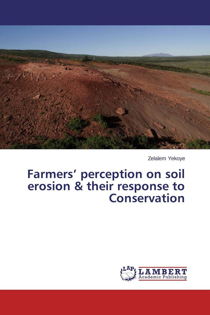 Farmers' perception on soil erosion & their response to Conservation farmers attitude