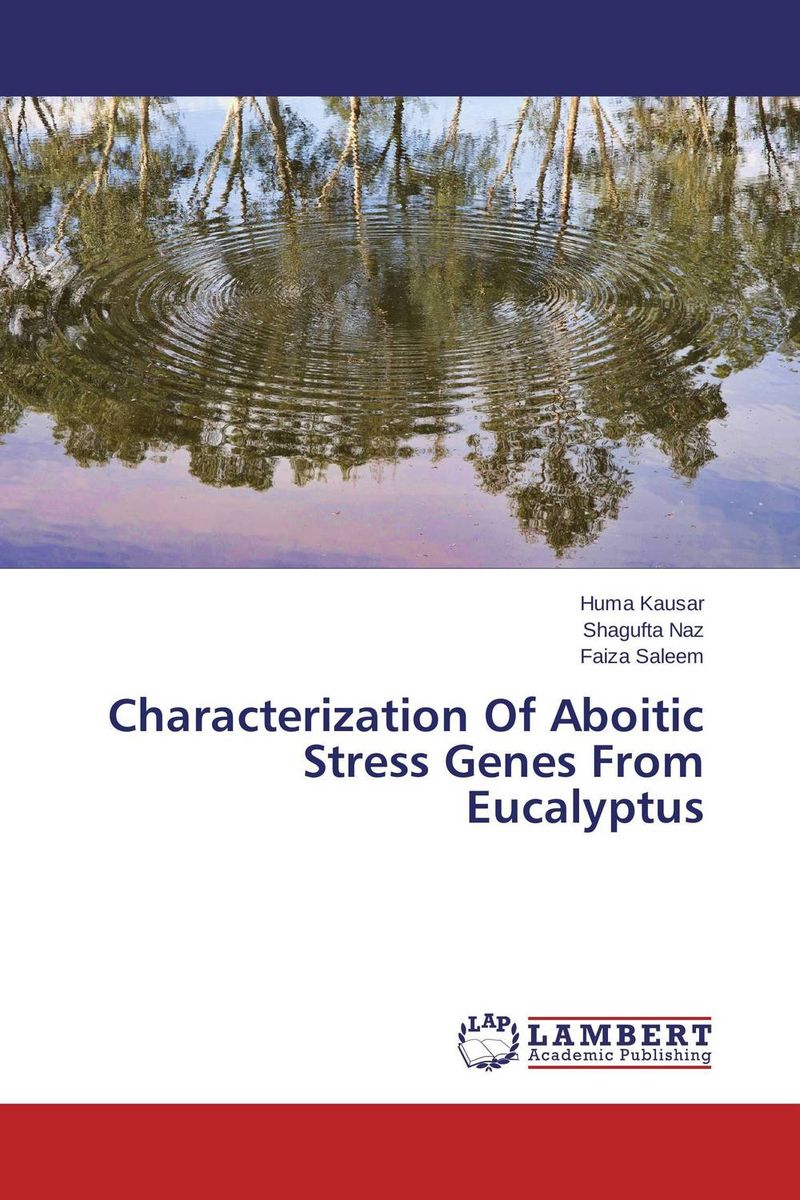 Characterization Of Aboitic Stress Genes From Eucalyptus the effect of stress factors on gene expression in higher plants