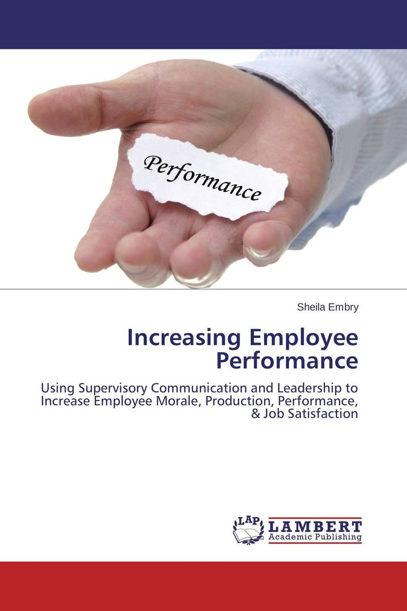 Increasing Employee Performance mastering leadership an integrated framework for breakthrough performance and extraordinary business results