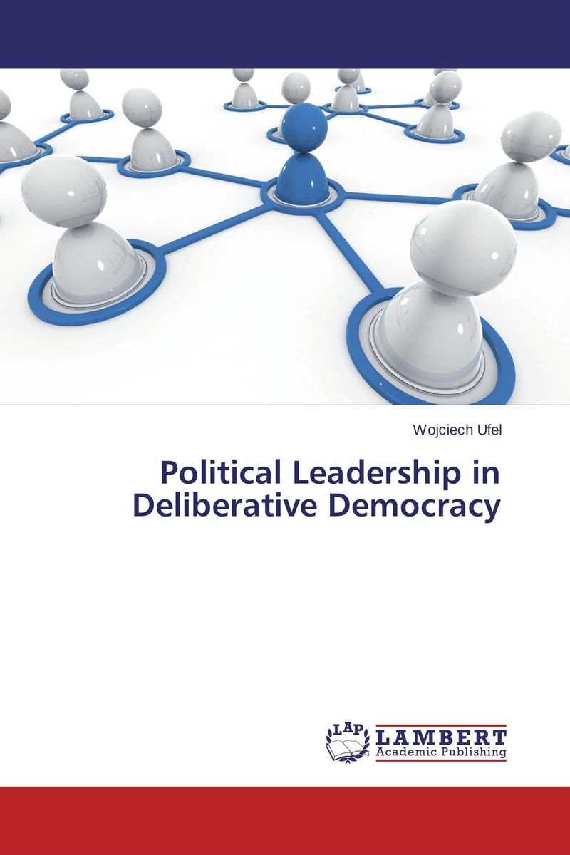 Political Leadership in Deliberative Democracy strict democracy burning the bridges in politics